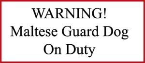 Maltese Guard Dog on Duty sign